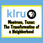"Austin PBS to Show ""Montrose, Texas:  The Transformation of a Neighborhood"""