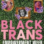 Transgender Day of Remembrance & Black Trans Empowerment Week